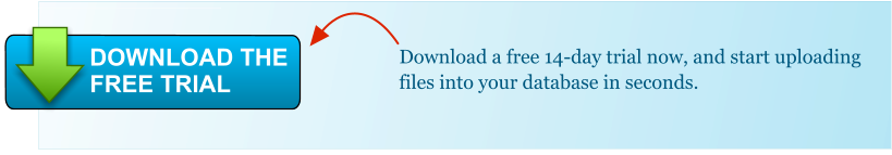 Download a free 14-day trial now, and start uploading files into your database in seconds. DOWNLOAD THE FREE TRIAL