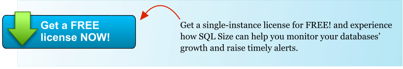 Get a single-instance license for FREE! and experience how SQL Size can help you monitor your databases' growth and raise timely alerts. Get a FREE license NOW!